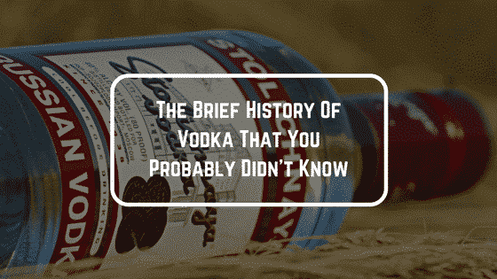 The Brief History Of Vodka That You Probably Didn't Know